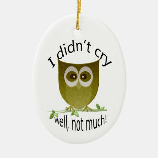 I didn't cry, well, not much! cute Owl art Ceramic Oval Decoration