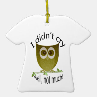 I didn't cry, well, not much! cute Owl art Ceramic T-Shirt Decoration