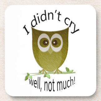 I didn't cry, well not much! Funny Owl art Beverage Coaster