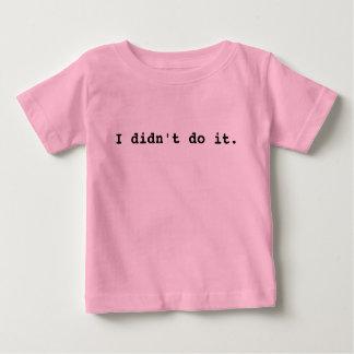 I didn't do it. baby T-Shirt