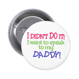 I Didnt Do It! Daddy 2 Inch Round Button