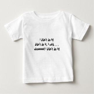 i didn't do it!didn't do it, i said . . .whoaaa... baby T-Shirt