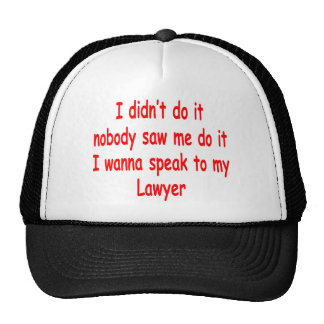 I didn't do it I wanna speak to my lawyer Trucker Hat