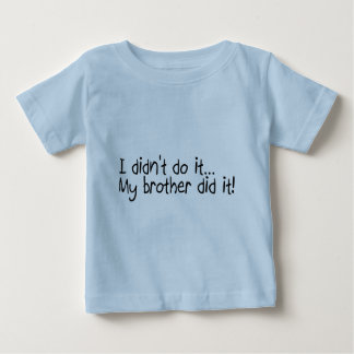 I Didnt Do It, My Brother Did It Baby T-Shirt