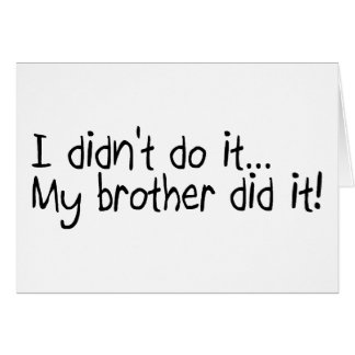 I Did'nt Do It My Brother Did It Greeting Cards