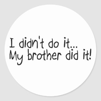 I Didnt Do It, My Brother Did It Classic Round Sticker