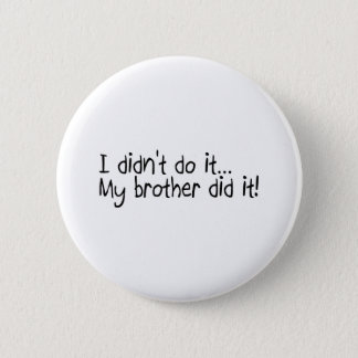 I Didnt Do It, My Brother Did It Pinback Button