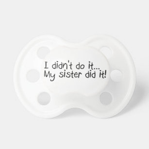 I Didnt Do It My Sister Did It Pacifier