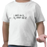 I Didn't Do It My Sister Did It Tees