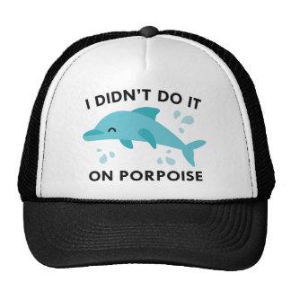 I Didn't Do It On Porpoise Trucker Hat