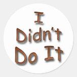 I Didn't Do It Round Sticker