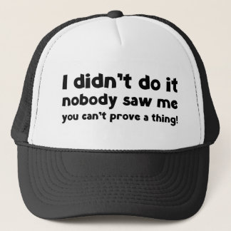I didn't do it. trucker hat