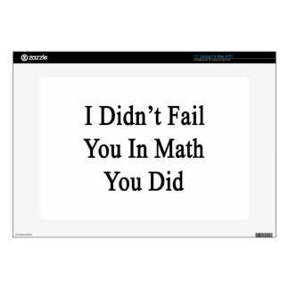 I Didn't Fail You In Math You Did Laptop Skins