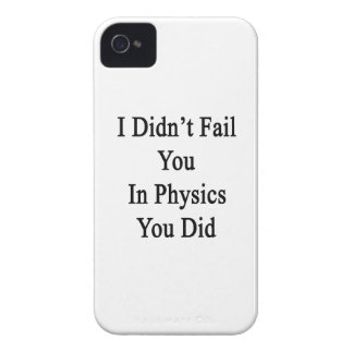 I Didn't Fail You In Physics You Did iPhone 4 Cases