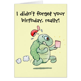 I didn't forget your birthday, really! greeting cards