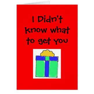 I Didn't know what to get you Greeting Card