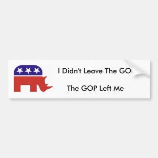 I didn't leave the GOP, the GOP left me Bumper Sticker