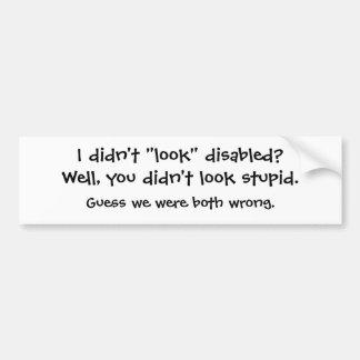 "I didn't ""look"" disabled? car bumper sticker"