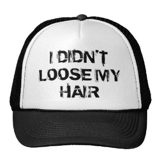 I Didn't Loose My Hair Funny Hat
