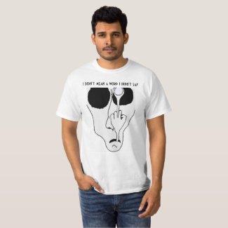 I didn't mean a word I didn't a word I didn't say T-Shirt