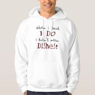 I didn't mean dishes! hoodie