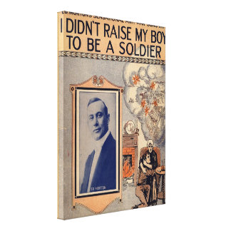 I Didn't Raise My Boy to Be a  Soldier Canvas Print