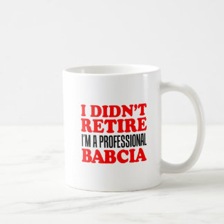 I Didn't Retire Professional Babcia Coffee Mug