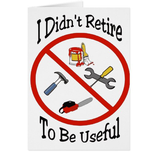 I didn't retire to be useful card
