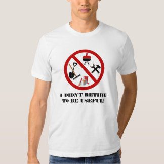 I Didn't Retire To Be Useful T-Shirt
