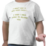 I didn't say it was your fault tee shirt