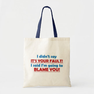 I didn't say it's you fault! tote bag