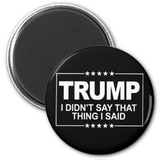 I didn't say that thing I said - Anti-Trump Sign - Magnet