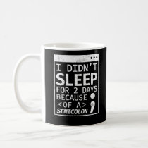 I Didn't Sleep 2 Days Semicolon Programmer Coding Coffee Mug