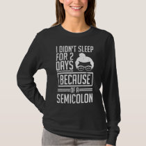 I Didn't Sleep 2 Days Semicolon Programmer Coding T-Shirt