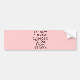 I Didn't Survive Cancer To Die Pink Stress Bumper Sticker