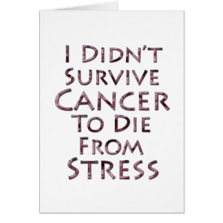 I Didn't Survive Cancer To Die Pink Stress Card
