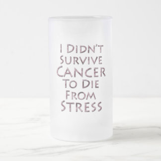 I Didn't Survive Cancer To Die Pink Stress Frosted Glass Beer Mug