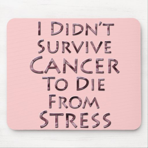 I Didn't Survive Cancer To Die Pink Stress Mousepad