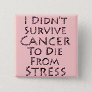 I Didn't Survive Cancer To Die Pink Stress Pinback Button