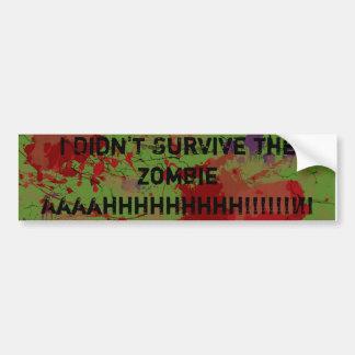 I Didn't Survive The Zombie Aahhh!! Bumper Sticker