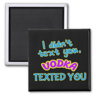 I Didn't Text You, VODKA Texted You Magnet