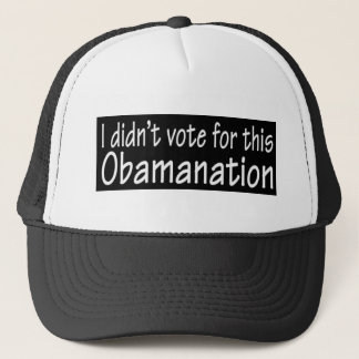 I didn't vote for this Obamanation! Trucker Hat