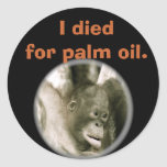 I Died for Palm Oil in Kalimantan Classic Round Sticker