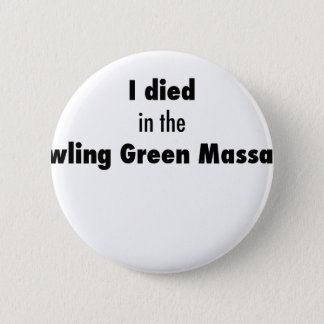 I Died in the Bowling Green Massacre Button