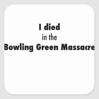I Died in the Bowling Green Massacre Square Sticker