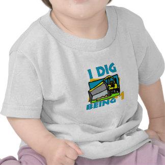 I Dig Being 1 Shirt