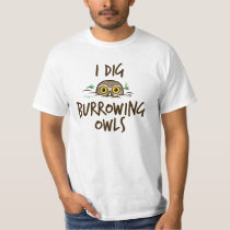 I Dig Burrowing Owls T-Shirt
