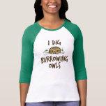I Dig Burrowing Owls Tee Shirts