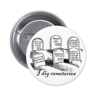 I Dig Cemeteries Pinback Button