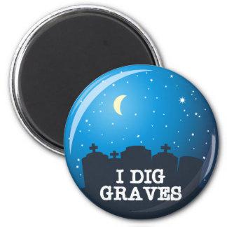 I Dig Graves 2 Inch Round Magnet